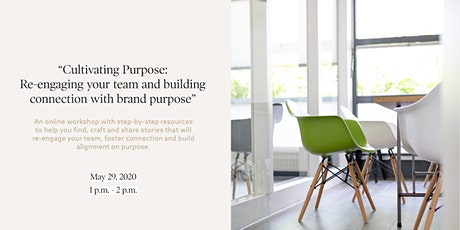 Cultivating Purpose: Re-engaging your team and building connection with  brand purpose tickets