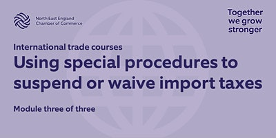 Module three: Using special procedures to suspend or waive import taxes