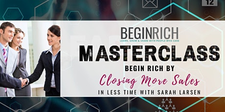 Begin Rich by Closing MORE SALES in Less Time With Sarah Larsen tickets