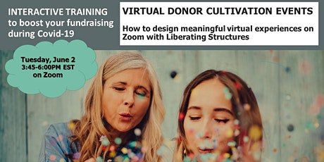 VIRTUAL DONOR CULTIVATION EVENTS. How to design meaningful virtual experiences on Zoom with Liberating Structures. INTERACTIVE TRAINING to boost your fundraising during Covid-19!  tickets