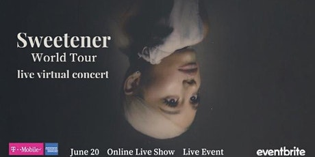 "Ariana Grande ""Sweetener World Tour""  Live Virtual Concert tickets"