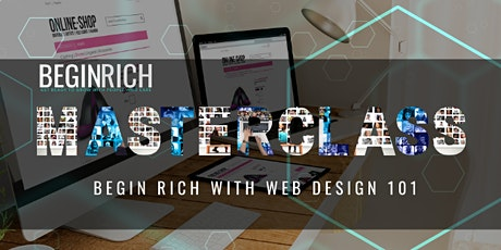 Begin Rich with WEB DESIGN 101 Masterclass with Expert Ron Coleman tickets