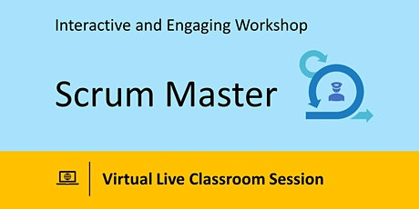 Scrum Master (Interactive and Engaging Workshop) - Virtual Live Classroom tickets