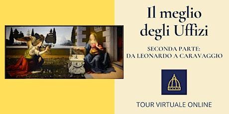 Il meglio degli Uffizi - Seconda parte: da Leonardo a Caravaggio biglietti