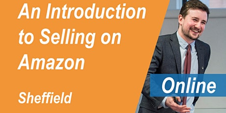 FREE Amazon Training Sheffield - An Introduction to Selling on Amazon - Online Webinar - 22nd June tickets