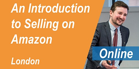 FREE Amazon Training London - An Introduction to Selling on Amazon - Online Webinar - 29th June tickets