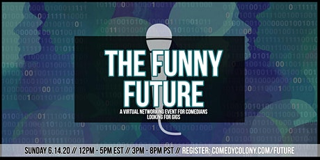 The Funny Future: A Virtual Networking Event for Comedians Looking for Gigs tickets