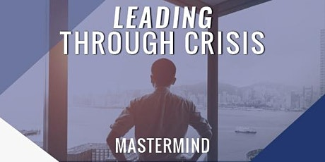 Leading Through Crisis Mastermind Virtual Online tickets