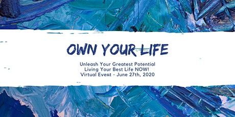 """Unleash Your Greatest Potential & Live Your Best Life Now """"Own Your Life"""" tickets"""
