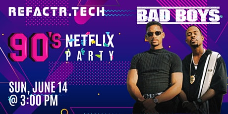 REFACTR.TECH 90's Netflix Party: Bad Boys tickets