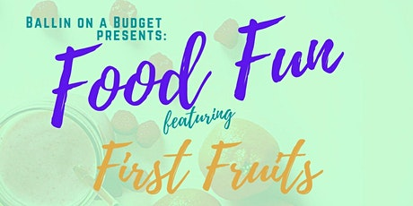 Ballin on a Budget Presents: Food Fun Ft. First Fruits tickets
