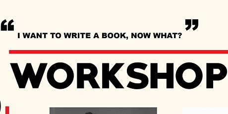 I WANT TO WRITE A  BOOK, NOW WHAT? tickets