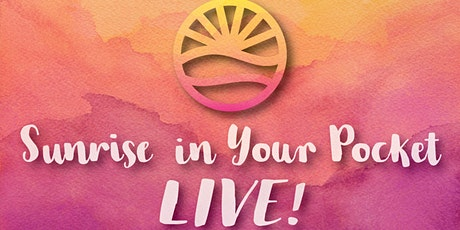 Sunrise in Your Pocket Live tickets