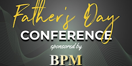 Black Fathers Inaugural Fathers Day Conference sponsored  by BPM tickets