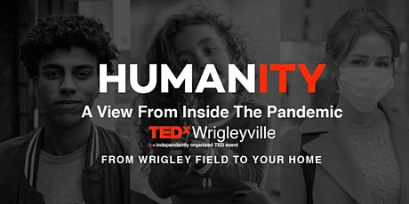 TEDxWrigleyville: Humanity, A View From Inside The Pandemic tickets