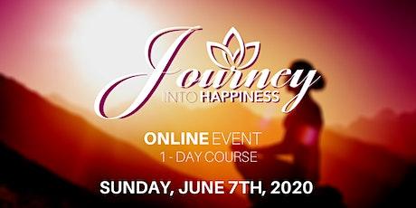Journey into Happiness June 7, 2020 - ONLINE tickets