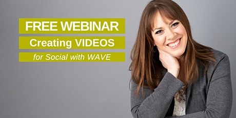 Creating Videos for Social with Wave: Social Media Webinar tickets