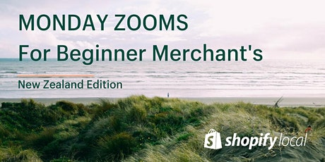 Shopify New Zealand Monday Zooms: Beginner merchant edition tickets
