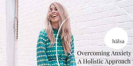 Overcoming Anxiety, a Holistic Approach w/Brooke Schiller & Justine Wiliams tickets