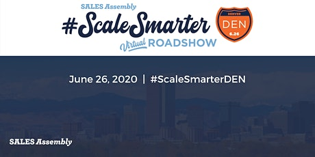 Sales Assembly's #ScaleSmarter Virtual Roadshow - Denver tickets