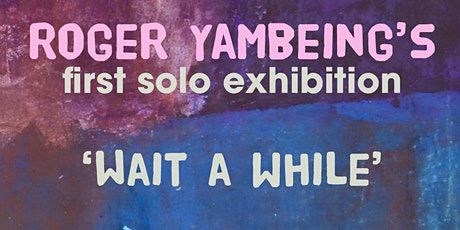 Roger Yambeing's first solo exhibition - Wait a while tickets