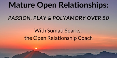 Mature Open Relationships: Passion, Play & Polyamory Over 50 tickets