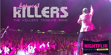Nightflix Drive-in Festival - The Killers Tribute -The Kopycat Killers LIVE tickets