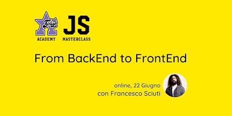 From BackEnd to FrontEnd [GrUSP Academy - JS Masterclass] biglietti