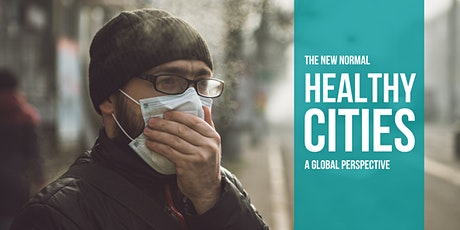 The New Normal: Healthy Cities, A Global Perspective tickets