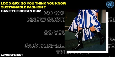 LDC X GFX: So You Think You Know Sustainable Fashion? Save the Oceans Quiz tickets