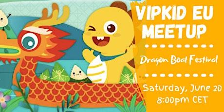 VIPKid EU Meetup: Dragon Boat Festival tickets