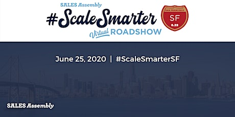 Sales Assembly's #ScaleSmarter Virtual Roadshow - San Francisco tickets