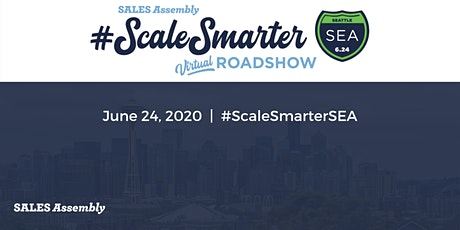 Sales Assembly's #ScaleSmarter Virtual Roadshow - Seattle tickets