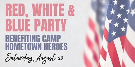 Red, White & Blue Party - Benefiting Camp Hometown Heroes tickets