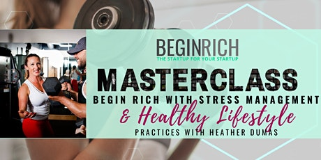 Begin Rich with Stress Management & Healthy Lifestyle Practices with Heather Dumas tickets