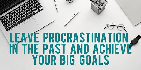 Leave Procrastination In The Past And Achieve Your Big Goals tickets
