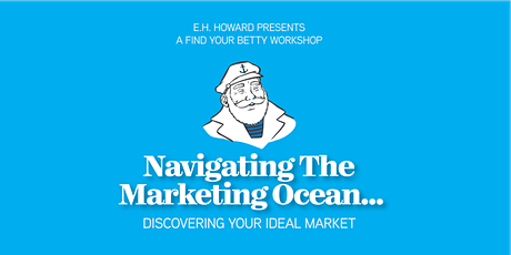 Navigating the Marketing Ocean....how to find your ideal market tickets