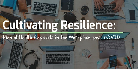 Cultivating Resilience: Mental Health Supports in the Workplace, post-COVID tickets