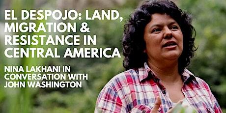 EL DESPOJO: LAND, MIGRATION & RESISTANCE IN CENTRAL AMERICA tickets