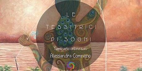 Le Tessitrici di Sogni - Seminario online con Alessandra Comneno biglietti