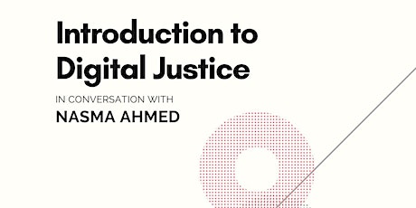 Introduction to Digital Justice: in conversation with Nasma Ahmed tickets
