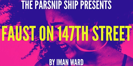 Parsnip Play Club: FAUST ON 147TH STREET by Iman Ward tickets