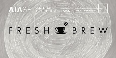 FRESH BREW: Fundación Placemaking México tickets