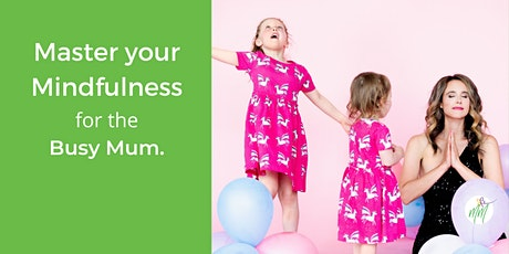 Master your Mindfulness  for the Busy Mum tickets