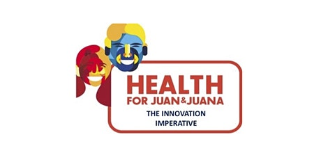 Health for Juan and Juana: the Innovation Imperative Webinar tickets