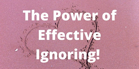 FREE  - The Power of Effective Ignoring! tickets