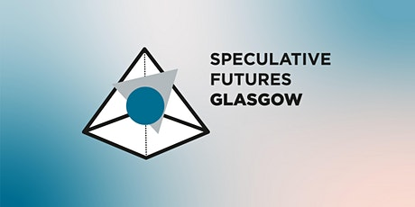 Speculative Futures Glasgow #2 — Futures in Policy tickets