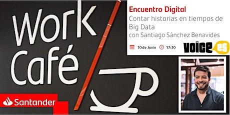 Contar historias en tiempos de Big Data con Santiago Sánchez Benavides entradas