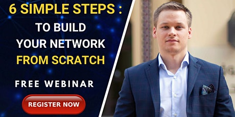 [ FREE LIVE WEBINAR ] 6 Simple Steps To Build Your Network From Scratch tickets
