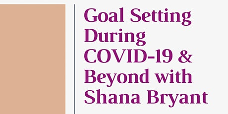 Goal Setting During COVID-19 & Beyond with Shana Bryant tickets